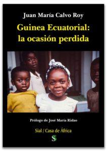 Presentación de 'Guinea Ecuatorial: la ocasión perdida', de Juan María Calvo Roy (Editorial Sial Pigmalión) @ Pabellón Bankia de Actividades Culturales